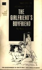 The Girlfriend's Boyfriend ebook by Carlson, Nona
