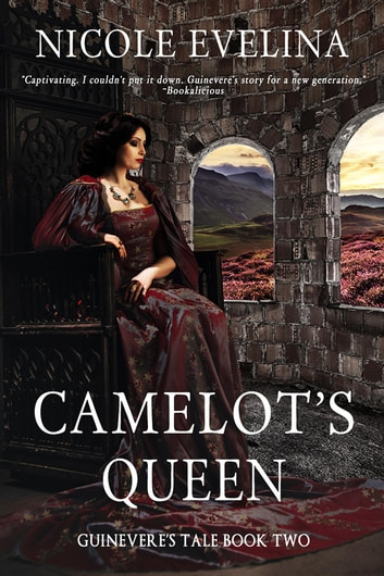 Camelot's Queen - Guinevere's Tale Book 2 ebook by Nicole Evelina