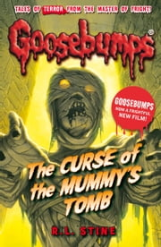 Goosebumps: The Curse of the Mummy's Tomb ebook by R.L. Stine