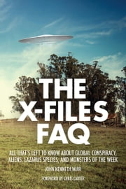 The X-Files FAQ - All That's Left to Know About Global Conspiracy, Aliens, Lazarus Species, and Monsters of the Week ebook by John Kenneth Muir