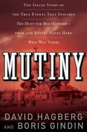Mutiny - The True Events That Inspired The Hunt For Red October ebook by Boris Gindin,David Hagberg