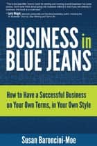 Business in Blue Jeans - How to Have a Successful Business on Your Own Terms, in Your Own Style ebook by Susan Baroncini-Moe