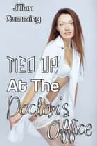 Tied Up at the Doctor's Office (m/f Doctor Erotica) ebook by Jillian Cumming