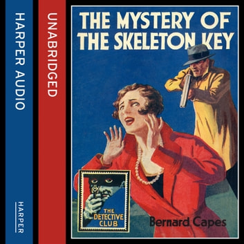 The Mystery of the Skeleton Key (Detective Club Crime Classics) audiobook by Bernard Capes