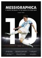 Messigraphica - A graphic biography of the genius of Lionel Messi ebook by Sanjeev Shetty