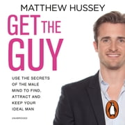 Get the Guy - Use the Secrets of the Male Mind to Find, Attract and Keep Your Ideal Man audiobook by Matthew Hussey