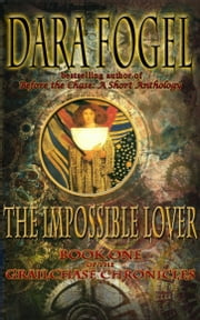 The Impossible Lover Book One of the GrailChase Chronicles ebook by Dara Fogel