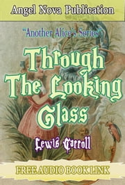 Through the Looking-Glass : [40+Illustrations and Free Audio Book Link] ebook by Lewis Carroll