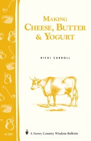 Making Cheese, Butter & Yogurt - (Storey's Country Wisdom Bulletin A-283) ebook by Ricki Carroll,Phyllis Hobson