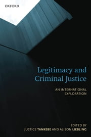 Legitimacy and Criminal Justice: An International Exploration ebook by Justice Tankebe,Alison Liebling