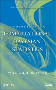 Understanding Computational Bayesian Statistics ebook by William M. Bolstad