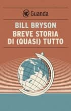 Breve storia di (quasi) tutto ebook by Bill Bryson