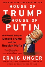 House of Trump, House of Putin - The Untold Story of Donald Trump and the Russian Mafia ebook by Craig Unger