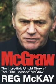 McGraw - The Incredible Untold Story of Tam 'The Licensee' McGraw ebook by Reg McKay