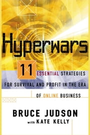 Hyperwars - 11 Strategies For Survival and Profit In the Era of Online Business ebook by Kate Kelly,Bruce Judson