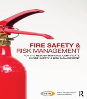 Fire Safety and Risk Management - for the NEBOSH National Certificate in Fire Safety and Risk Management ebook by Fire Protection Association