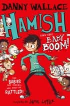 Hamish and the Baby BOOM! ebook by Danny Wallace, Jamie Littler
