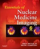 Essentials of Nuclear Medicine Imaging ebook by Fred A. Mettler Jr.,Milton J. Guiberteau