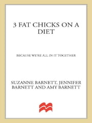 3 Fat Chicks on a Diet - Because We're All in It Together ebook by Suzanne Barnett,Jennifer Barnett Lesman,Amy Barnett Buchanan,Bev West