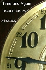 Time and Again - A Short Story ebook by David P. Clauss