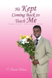 He Kept Coming Back to Teach Me ebook by C. Diane Wilson