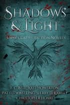 Shadows and Light - 5 Speculative Fiction Novels ebook by E. C. Bell, Axel Howerton, Sherry D. Ramsey,...
