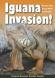 Iguana Invasion! - Exotic Pets Gone Wild in Florida ebook by Virginia Aronson,Allyn Szejko