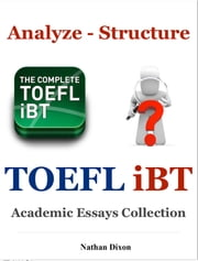 TOEFL iBT Writing Analyze: Structure and Academic Essays Collection ebook by Nathan Dixon Sr