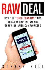 "Raw Deal - How the ""Uber Economy"" and Runaway Capitalism Are Screwing American Workers ebook by Kobo.Web.Store.Products.Fields.ContributorFieldViewModel"