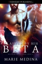 Claimed by His Beta ebook by Marie Medina