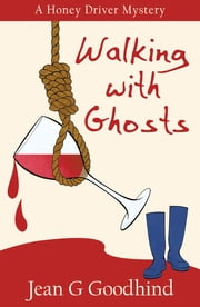 Walking with Ghosts - - A Honey Driver Murder Mystery ebook by Jean G. Goodhind
