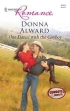 One Dance with the Cowboy ebook by Donna Alward