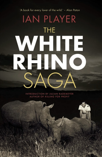 The White Rhino Saga ebook by Ian Player