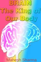 Brain: The King of Our Body ebook by Mahesh Sharma
