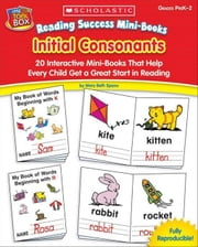 Reading Success Mini-Books: Initial Consonants: 20 Interactive Mini-Books That Help Every Child Get a Great Start in Reading ebook by Spann, Mary Beth