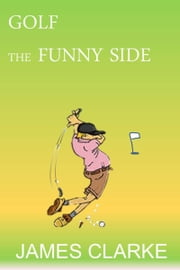 Golf: The Funny Side ebook by James Clarke