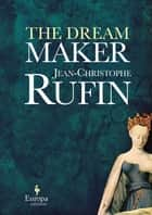 The Dream Maker ebook by Jean-Christophe Rufin