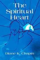 The Spiritual Heart ebook by Diane K. Chapin