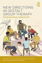 New Directions in Gestalt Group Therapy - Relational Ground, Authentic Self ebook by Daisy Anne Reese, Peter H. Cole