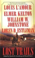 Lost Trails ebook by Louis L'Amour, Elmer Kelton, William W. Johnstone,...
