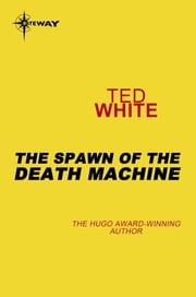The Spawn of the Death Machine ebook by Ted White