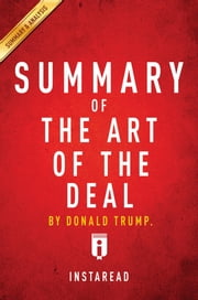 Summary of The Art of the Deal - by Donald Trump | Summary & Analysis ebook by Instaread Summaries