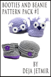 Booties and Beanie Pattern Pack #1 ebook by Deja Jetmir