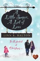 A Little Sugar, A Lot of Love (Choc Lit) ebook by Linn B Halton