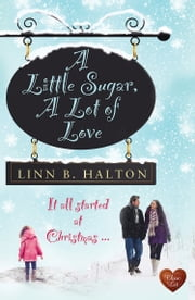 A Little Sugar, A Lot of Love ebook by Linn B Halton