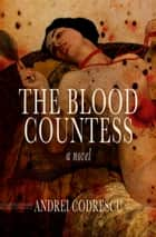 The Blood Countess ebook by Andrei Codrescu