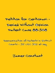 Petition for Certiorari Denied Without Opinion: Patent Case 88-308 ebook by Kobo.Web.Store.Products.Fields.ContributorFieldViewModel