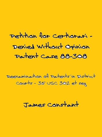 Petition for Certiorari Denied Without Opinion: Patent Case 88-308 ebook by James Constant