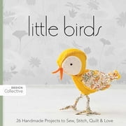Little Birds - 26 Handmade Projects to Sew, Stitch, Quilt & Love ebook by Design Collective
