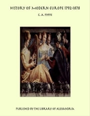 History of Modern Europe 1792-1878 ebook by C. A. Fyffe